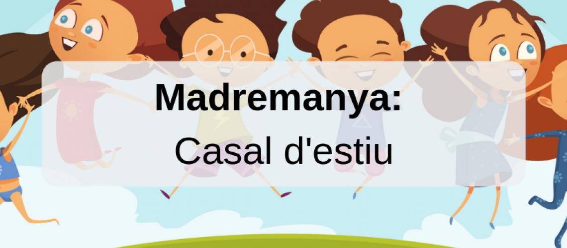 Casal d'estiu a MADREMANYA 2019
