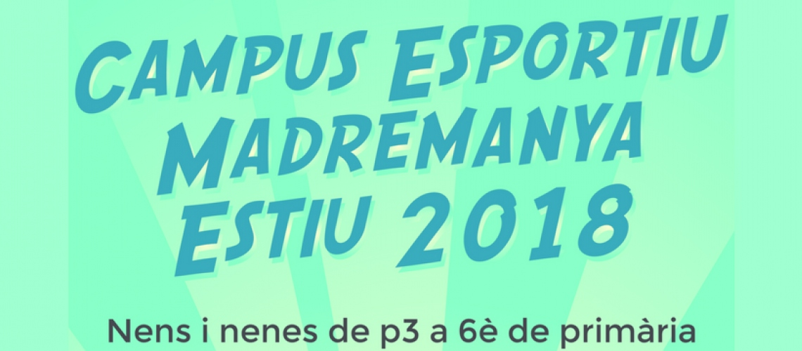 Campus d'estiu a MADREMANYA: inscripció, informació...