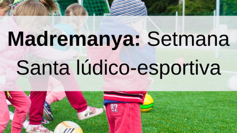 Madremanya: Setmana santa lúdico-esportiva 2020
