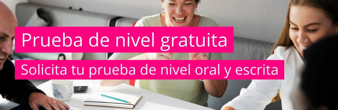 #Prueba de #nivel #gratuita - Solicita tu prueba de nivel oral y escrita