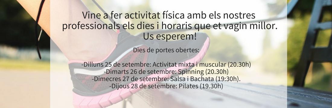 Dies de portes obertes:-Dilluns 25 de setembre:Activitat mixta i muscular...